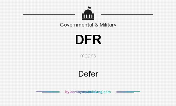 What does DFR mean? It stands for Defer