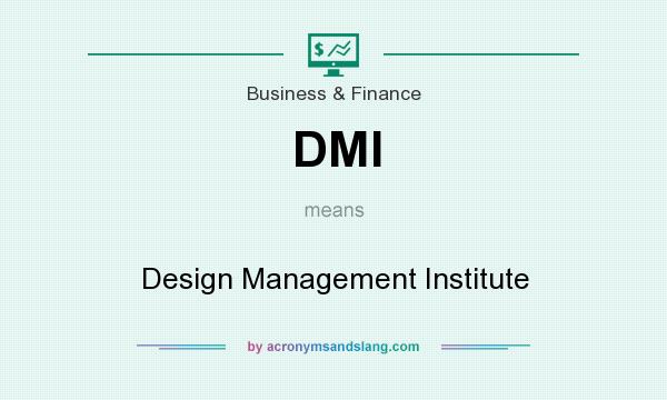 What does DMI mean? It stands for Design Management Institute