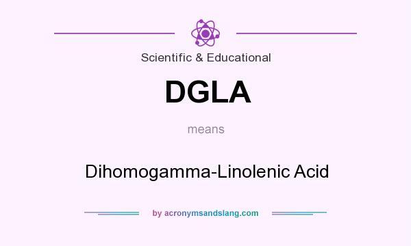 What does DGLA mean? It stands for Dihomogamma-Linolenic Acid