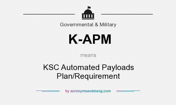 What does K-APM mean? It stands for KSC Automated Payloads Plan/Requirement