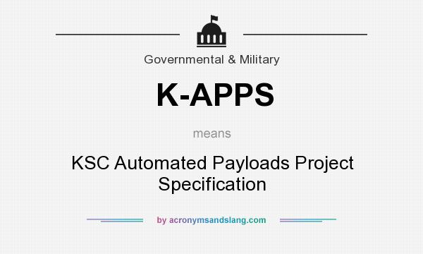 What does K-APPS mean? It stands for KSC Automated Payloads Project Specification