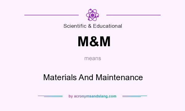 What does M&M mean? It stands for Materials And Maintenance