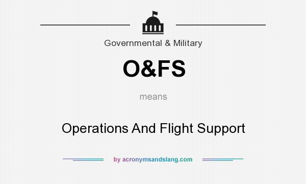 What does O&FS mean? It stands for Operations And Flight Support