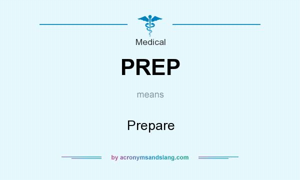 What does PREP mean? It stands for Prepare