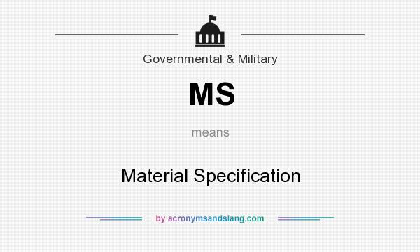 What does MS mean? It stands for Material Specification