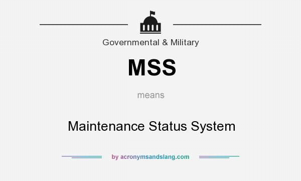 What does MSS mean? It stands for Maintenance Status System