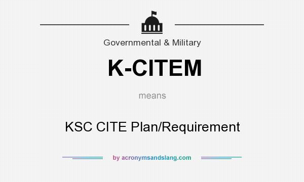 What does K-CITEM mean? It stands for KSC CITE Plan/Requirement