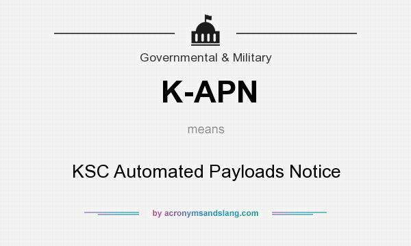 What does K-APN mean? It stands for KSC Automated Payloads Notice