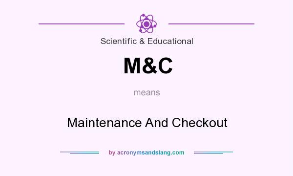 What does M&C mean? It stands for Maintenance And Checkout