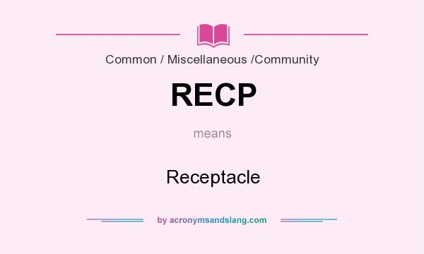 What does RECP mean? It stands for Receptacle
