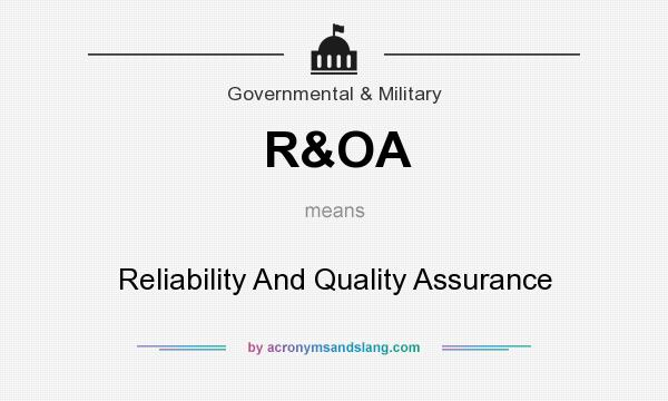 What does R&OA mean? It stands for Reliability And Quality Assurance
