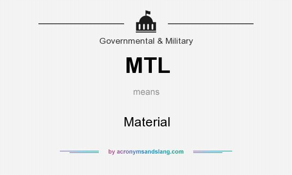 What does MTL mean? It stands for Material