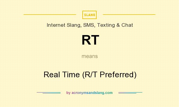 What does RT mean? It stands for Real Time (R/T Preferred)
