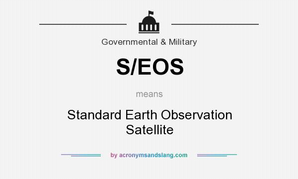 What does S/EOS mean? It stands for Standard Earth Observation Satellite