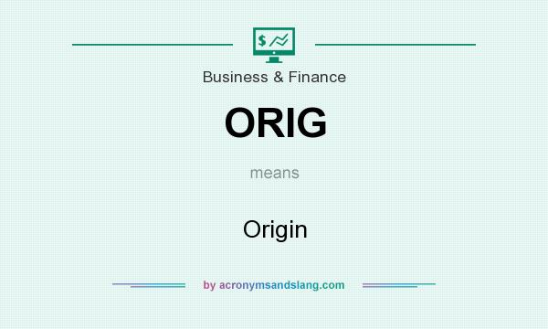 What does ORIG mean? It stands for Origin