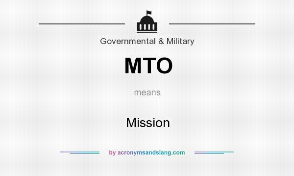 What does MTO mean? It stands for Mission