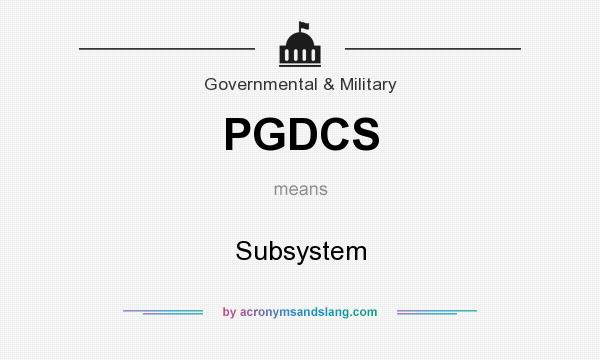 What does PGDCS mean? It stands for Subsystem