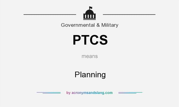 What does PTCS mean? It stands for Planning