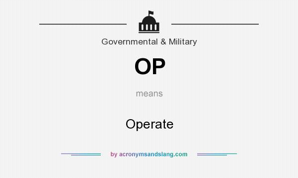 What does OP mean? It stands for Operate