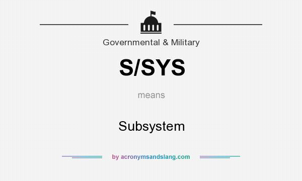 What does S/SYS mean? It stands for Subsystem