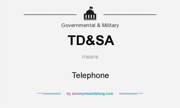 What does TD&SA mean? It stands for Telephone