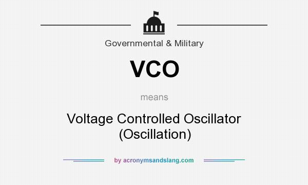 What does VCO mean? It stands for Voltage Controlled Oscillator (Oscillation)