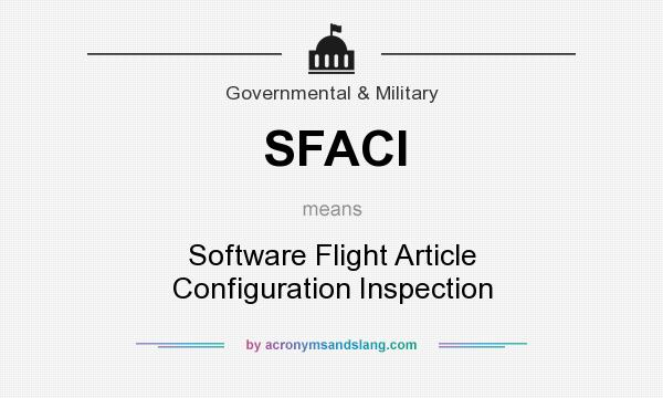 What does SFACI mean? It stands for Software Flight Article Configuration Inspection