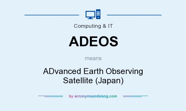 What does ADEOS mean? It stands for ADvanced Earth Observing Satellite (Japan)