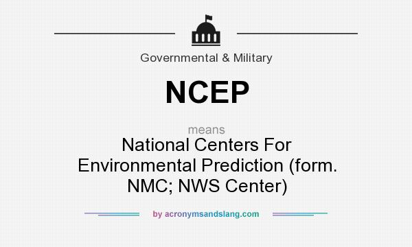 What does NCEP mean? It stands for National Centers For Environmental Prediction (form. NMC; NWS Center)