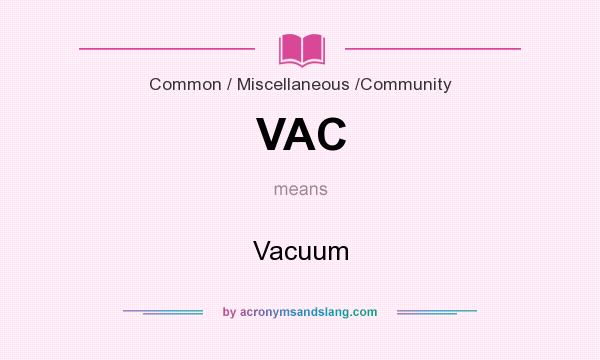 What does VAC mean? It stands for Vacuum