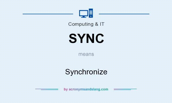 What does SYNC mean? It stands for Synchronize