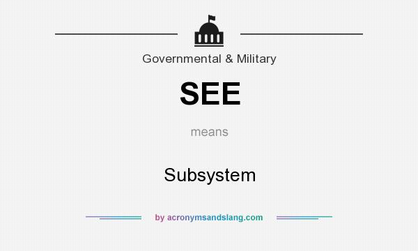 What does SEE mean? It stands for Subsystem