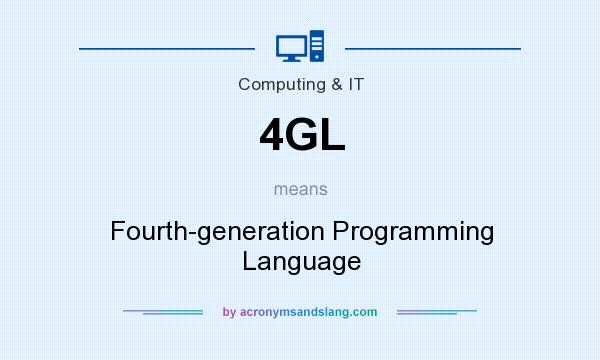 What does 4GL mean? It stands for Fourth-generation Programming Language