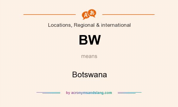 What does BW mean? It stands for Botswana