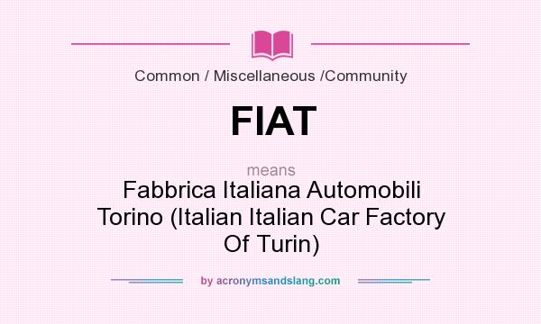 What does FIAT mean? It stands for Fabbrica Italiana Automobili Torino (Italian Italian Car Factory Of Turin)