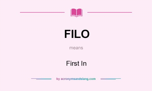 What does FILO mean? It stands for First In
