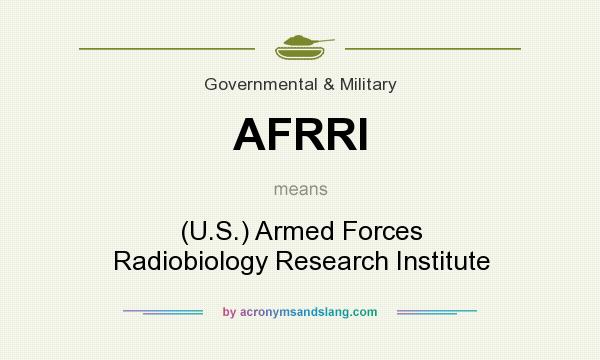 What does AFRRI mean? It stands for (U.S.) Armed Forces Radiobiology Research Institute