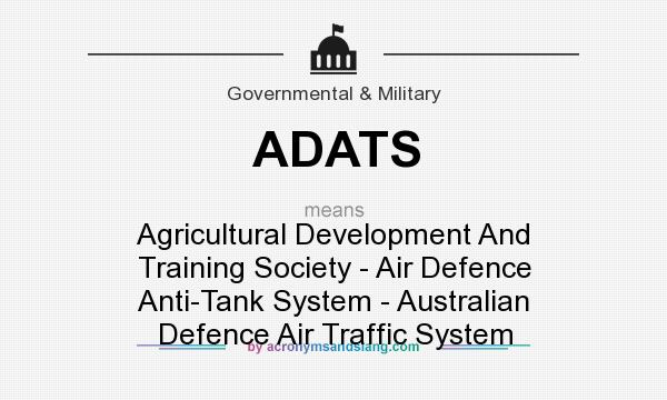 What does ADATS mean? It stands for Agricultural Development And Training Society - Air Defence Anti-Tank System - Australian Defence Air Traffic System