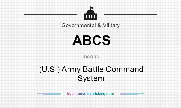 What does ABCS mean? It stands for (U.S.) Army Battle Command System