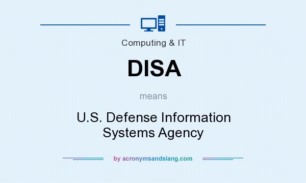 What does DISA mean? It stands for U.S. Defense Information Systems Agency