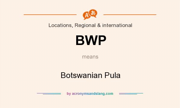 What does BWP mean? It stands for Botswanian Pula