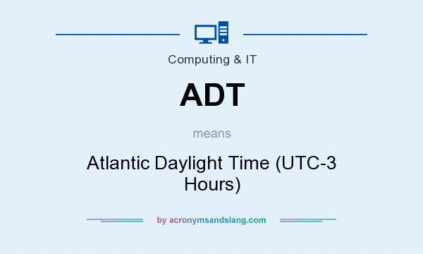 What does ADT mean? It stands for Atlantic Daylight Time (UTC-3 Hours)