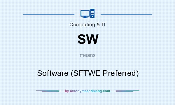What does SW mean? It stands for Software (SFTWE Preferred)