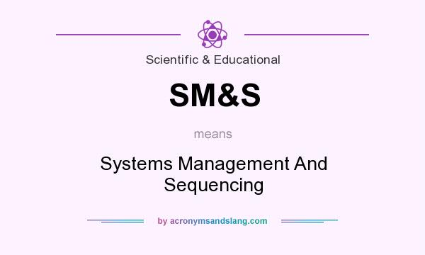 What does SM&S mean? It stands for Systems Management And Sequencing