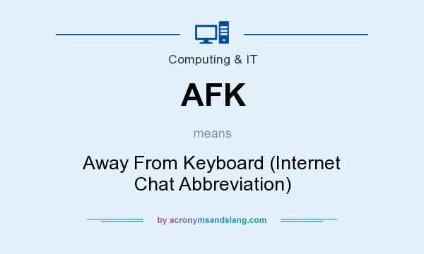 What does AFK mean? It stands for Away From Keyboard (Internet Chat Abbreviation)