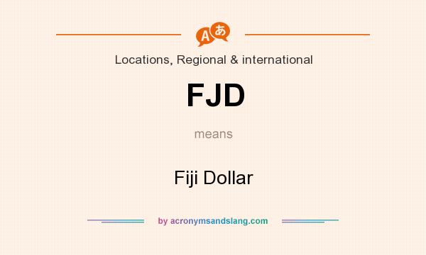 What does FJD mean? It stands for Fiji Dollar