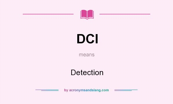 What does DCI mean? It stands for Detection