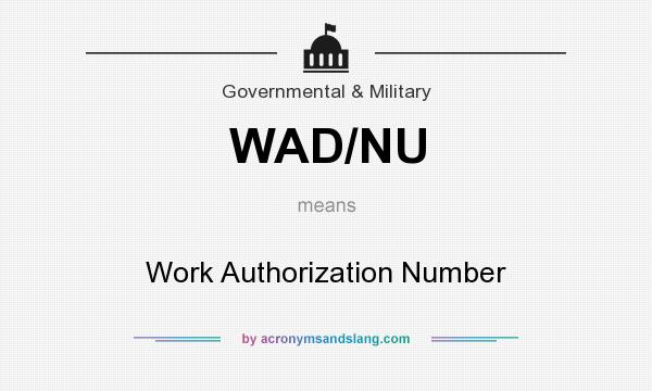What does WAD/NU mean? It stands for Work Authorization Number