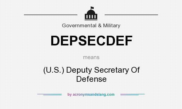 What does DEPSECDEF mean? It stands for (U.S.) Deputy Secretary Of Defense