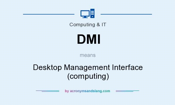 What does DMI mean? It stands for Desktop Management Interface (computing)